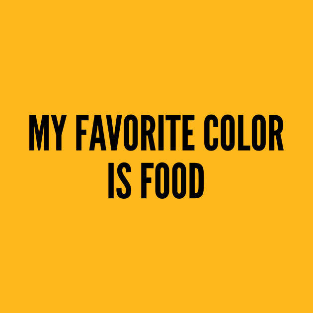 Cute My Favorite Color Is Food Funny Joke Statement Humor Slogan
