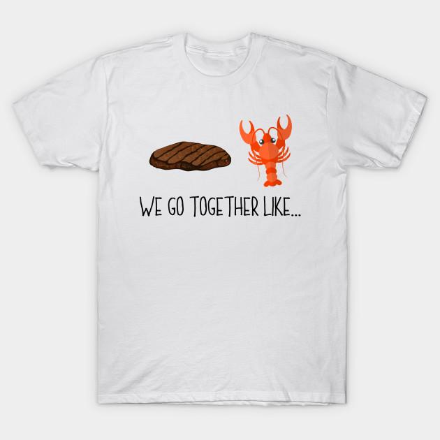 We Go Together Like Steak & Lobster - Couples Friends - Lobster - T-Shirt | TeePublic