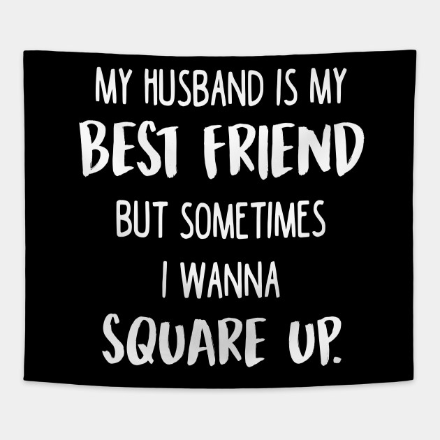 My Husband My Best Friend Sometime I Wanna Square Up T Shirt