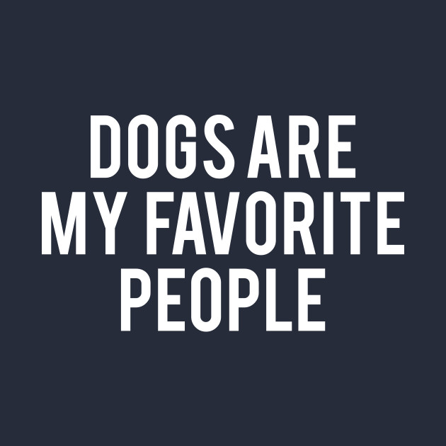 Dogs Are My Favourite People