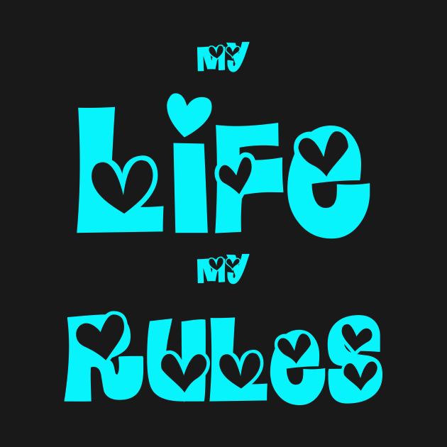 Life Rules! My Life My Rules!