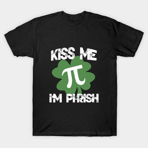 0310d4f7a Kiss Me I'm Pi-Rish Funny Pi Day St Patricks Day Design - St ...