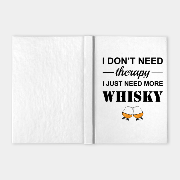 Whisky drinker gift- Funny whisky quote- i don't need therapy I just need more whisky- sarcastic humour - whisky drinker gift for him