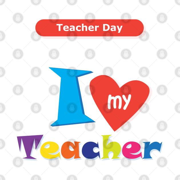 I love my Teacher Happy Teacher Day Back to school Hello school Graphic Design