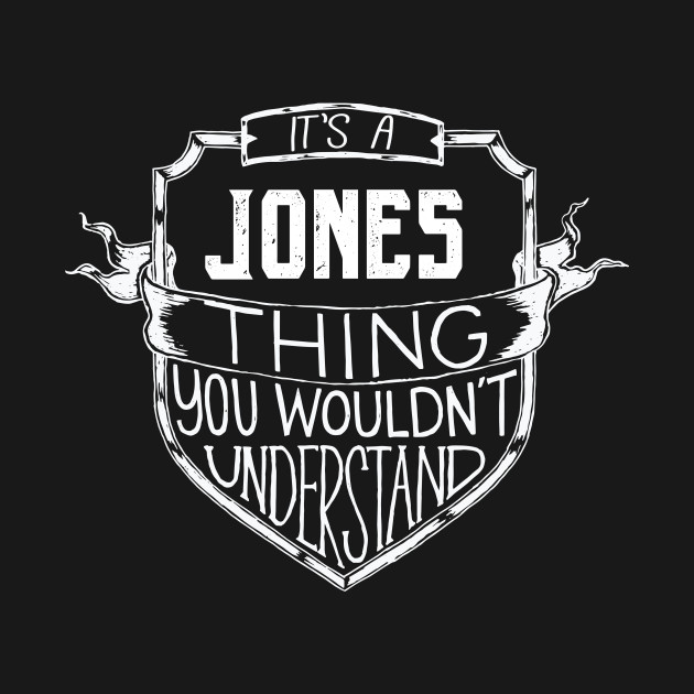 It's a Jones thing You Wouldn't Understand – Name