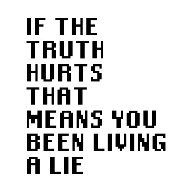 If The Truth Hurts That Means You Been Living A Lie Quotes Kids