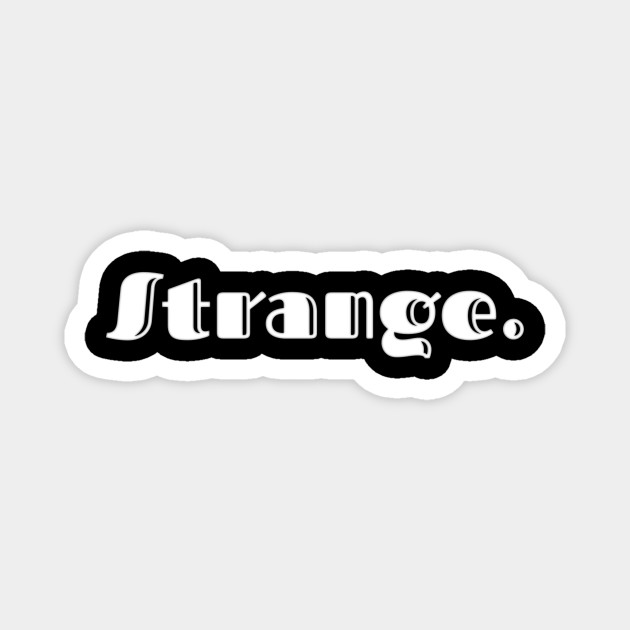strange   a shirt that says strange   favorite lettering   the American dream   pop culture   clothes for sports   home clothes   funny lettering   family jokes   party wear  