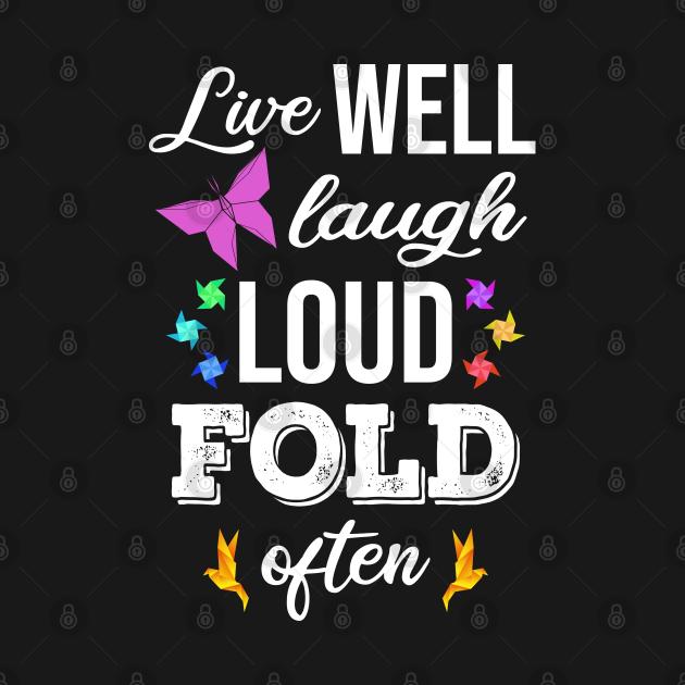 Live Well Laugh Loud Fold Often