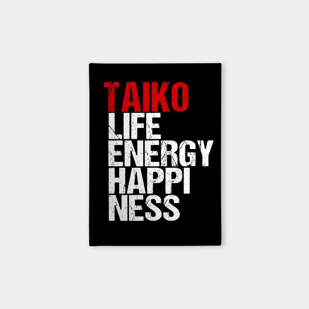 Taiko = Life Energy Happiness