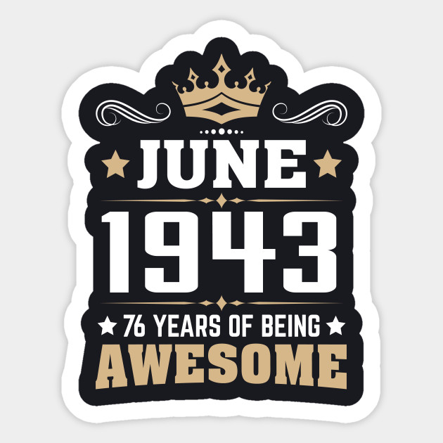 June 1943 76 Years Of Being Awesome Sticker