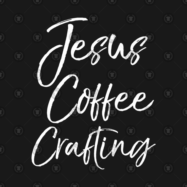 Mens Cute Christian Crafters Gift for Women Jesus Coffee Crafting Premium  T-Shirt