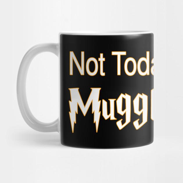 16b4a38006b Not Today Muggle Fucker Funny Magic World - Muggle - Mug   TeePublic