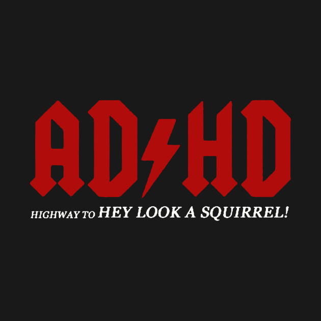AD-HD Highway to Hey Look A Squirrel
