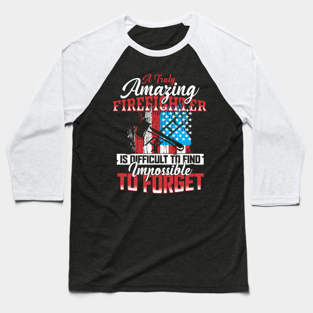 A TRULY AMAZING FIREFIGHTER IS DIFFICULT TO FIND IMPOSSIBLE TO FORGET Baseball T-Shirt