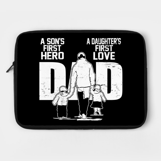 Dad a Sons First Hero a Daughters First