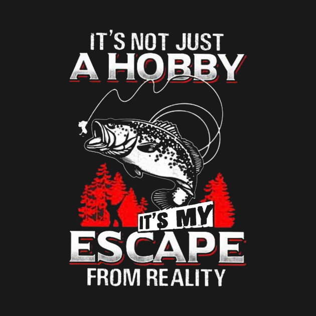 Its not just a hobby its my escape from reality