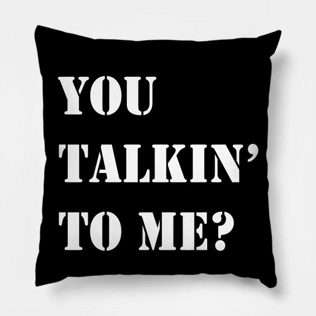 You talkin' to me