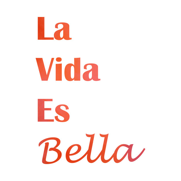 La Vida Es Bella Life Is Beautiful Quote Quotes T Shirt