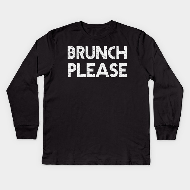 Brunch please graphic TShirt Tumblr Shirts for teens teenage girl clothes  gifts funny t-shirt Graphic Tee Women printed T-shirts Kids Long Sleeve T- Shirt 6e10a5291d1a