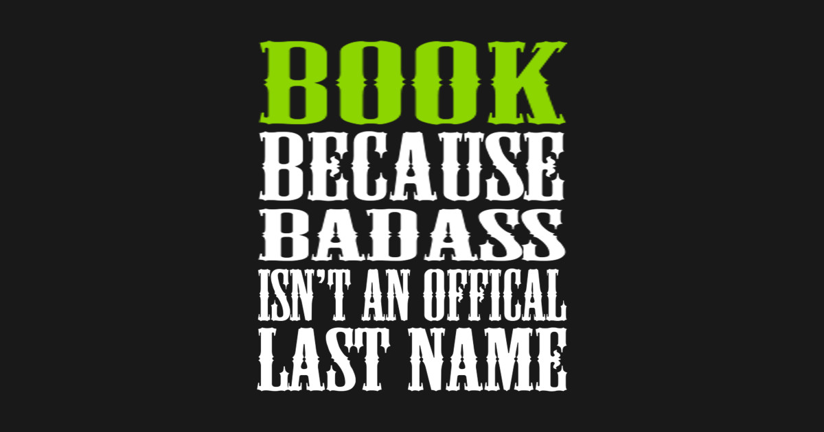 BOOK BECAUSE BADASS ISN'T AN OFFICIAL LAST NAME T SHIRT by dungchu541