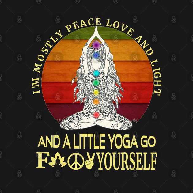 I'm Mostly Peace Love And Light And A Little T-shirt | Funny Men's & Women's Yoga T-Shirt