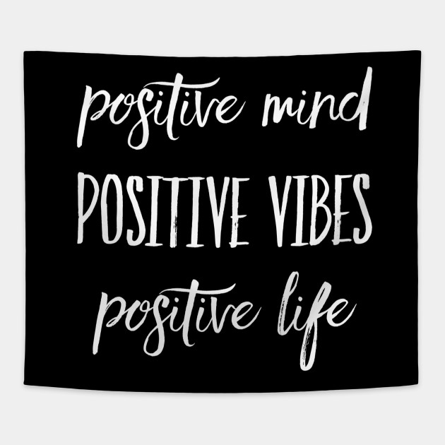 Positive Mind Positive Vibes Positive Life Quote Tapestry