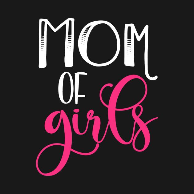 Mom of Girls Girl Mom