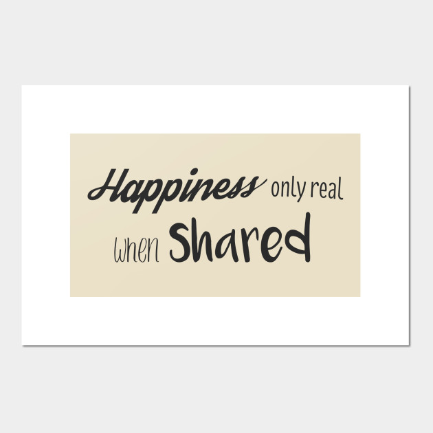 Happiness Only Real When Shared Into The Wild Posters And Art