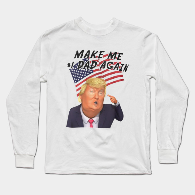 6c012a6ce1 Funny Donald Trump Happy Father's Day Dad Gift Daddy Papa Quotes Long  Sleeve T-Shirt