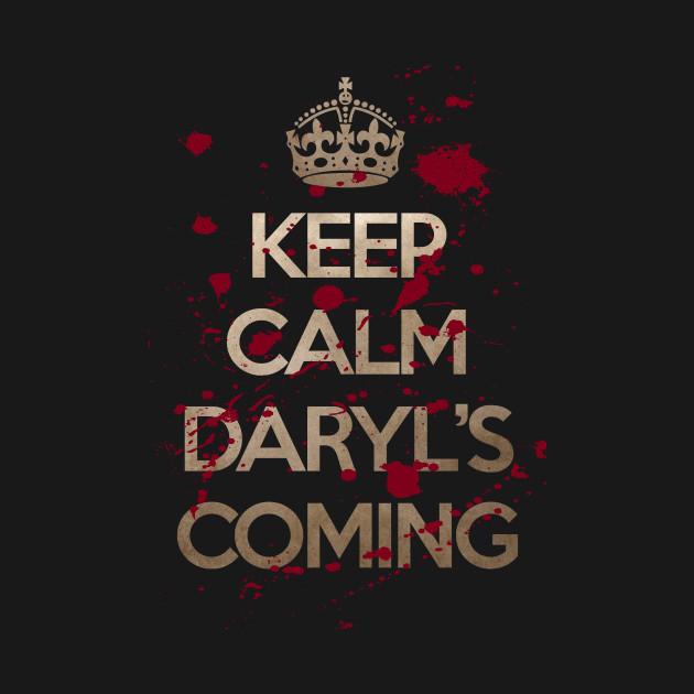 Keep Calm Daryl's coming