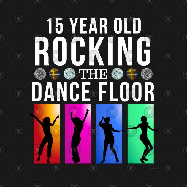 15 Still Rocking Year Old Dance Floor Birthday Gift Idea For 15 Year Old