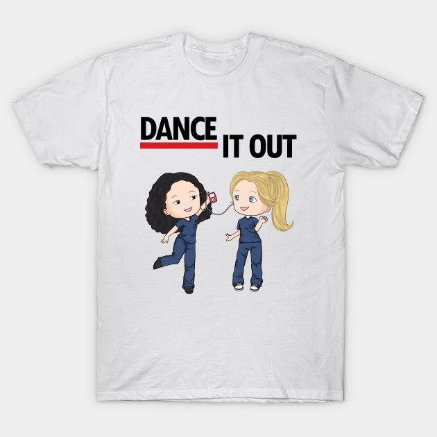 Dance It Out Greys Anatomy Greys Anatomy T Shirt Teepublic
