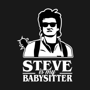 Steve is my Babysitter t-shirts