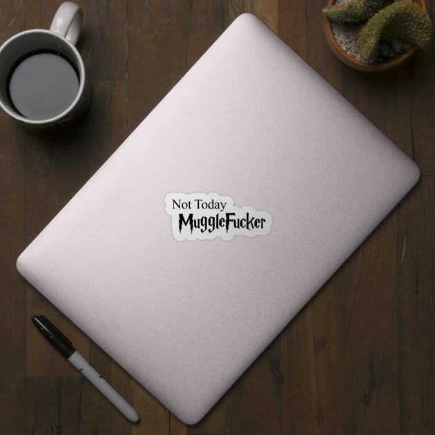 0ec97ad4b18 Not today MuggleFucker (Harry Potter) - Harry Potter - Sticker ...