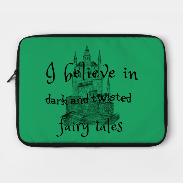 I Believe In Dark Fairy Tales