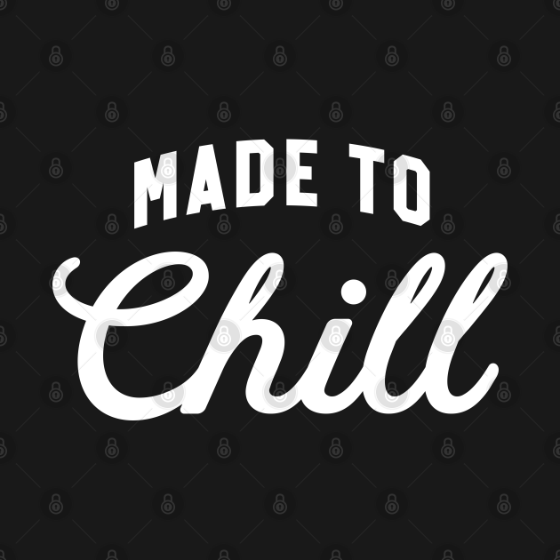 Made to Chill