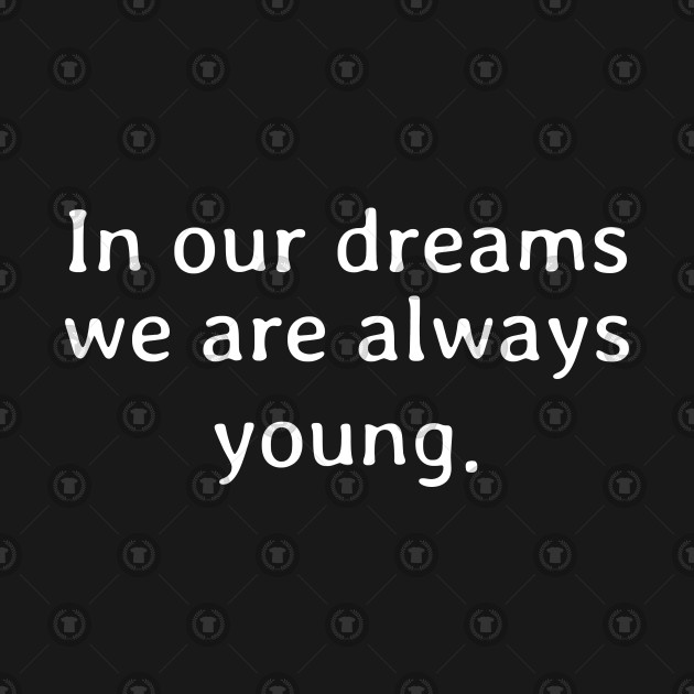 In our dreams we are always young