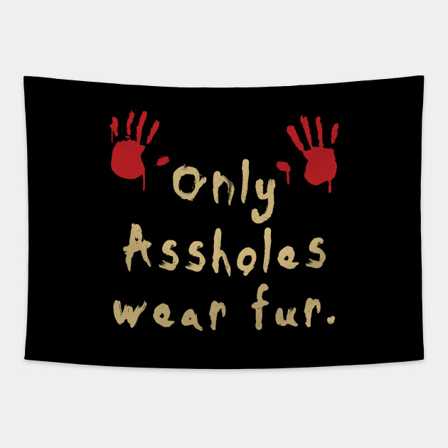 assholes fur Only wear
