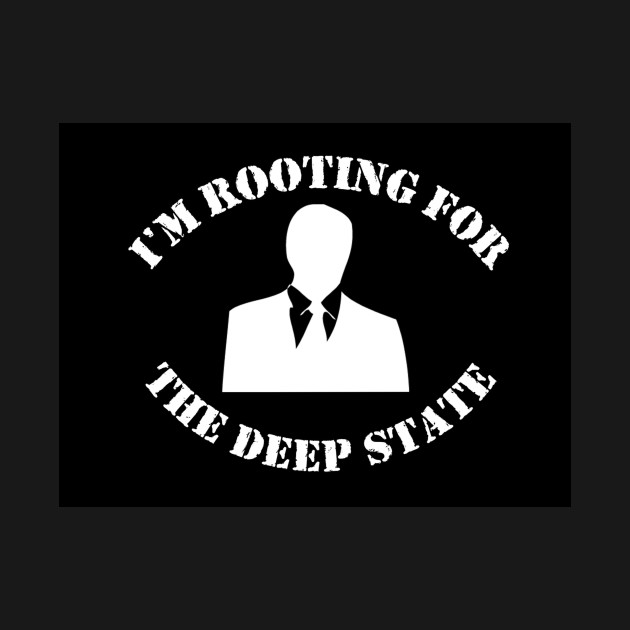 I'm Rooting for The Deep State