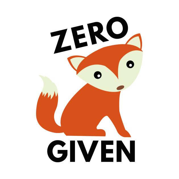 7ba631569 Zero Fox Given - Zero Fox Given - T-Shirt | TeePublic