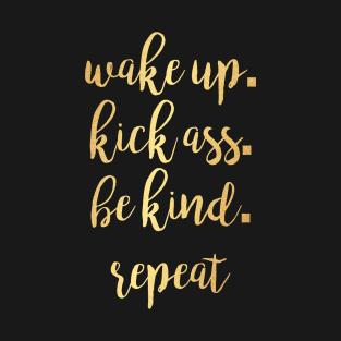 Wake up. Kick Ass. Be Kind. Repeat Motivational Inspirational T-Shirt t-shirts