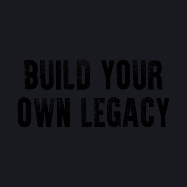 0c532e29 Build Your Own Legacy (Black txt) - Boxing - Baseball T-Shirt ...