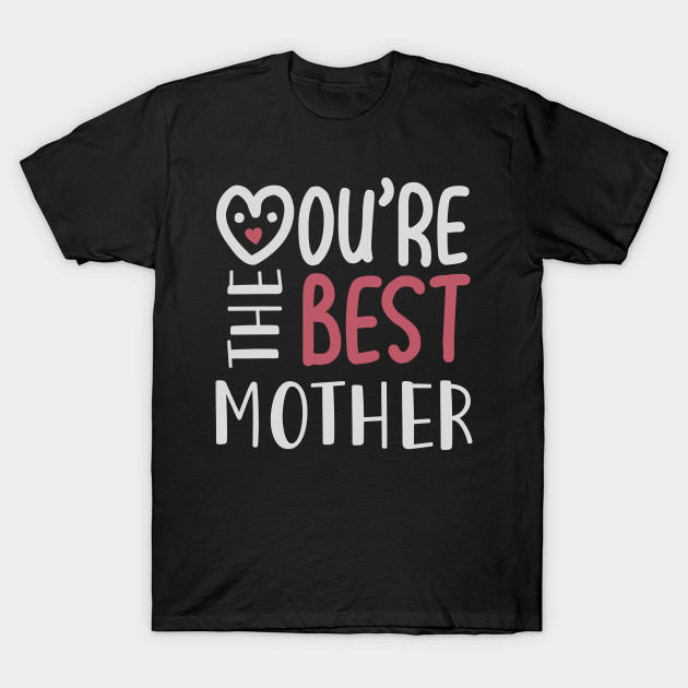 You're The Best Mother T-Shirt