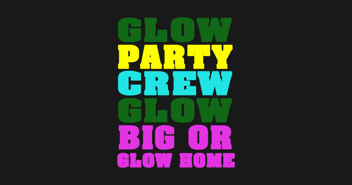 Glow Party Crew Big Or Home Birthday T Shirt Kids