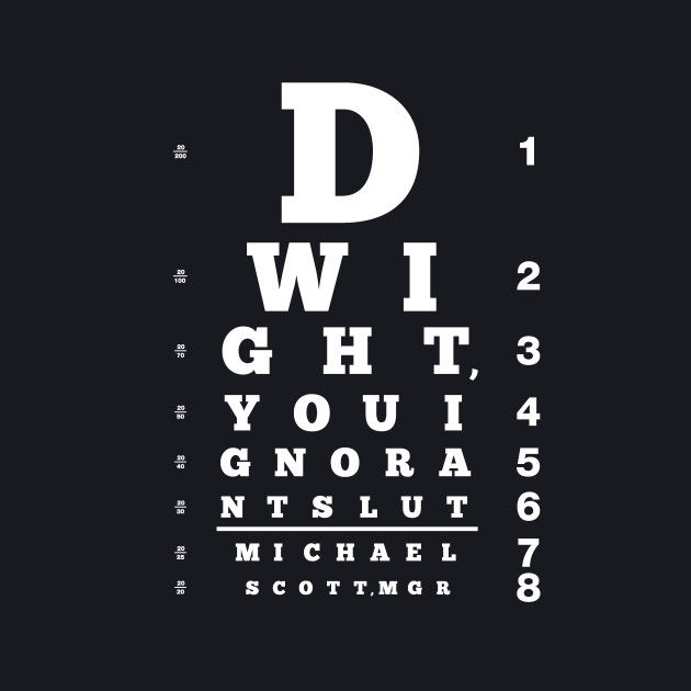 Dwight, You Ignorant Slut Eyechart