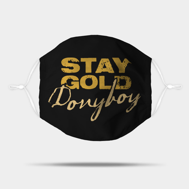 Stay Gold Ponyboy The Outsiders Mask Teepublic Stay gold has no connection to the golden pineapple i'm using as reference in stay golden. stay gold ponyboy