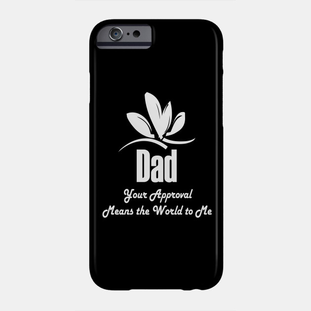 Dad Your Approval Means The World To Me Gift Phone Case