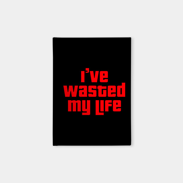 GTA Wasted: I've Wasted My Life