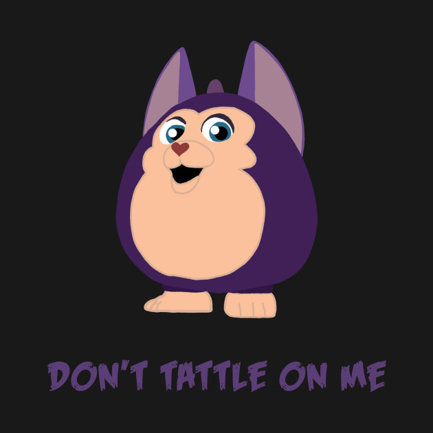 Don't Tattle on me