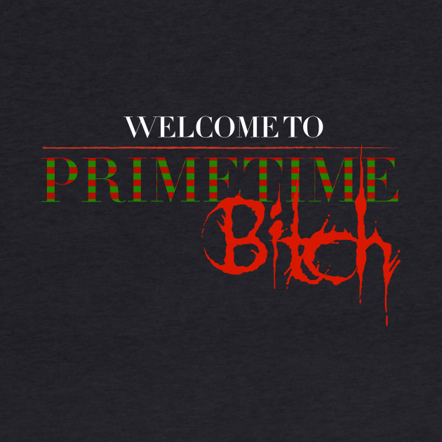 Welcome To PrimeTime..Bitch!